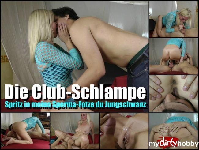 Die Club-Schlampe I Spritz in meine Spermafotze du Jungschwanz!